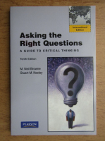 M. Neil Browne - Asking the right questions. A guide to critical thinking