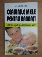 Anticariat: Maurice Messegue - Ceaiurile mele pentru barbati. 200 de retete pentru sexul tare