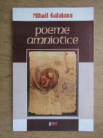 Mihail Galatanu - Poeme amniotice