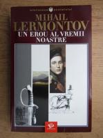 Mihail Lermontov - Un erou al vremii noastre