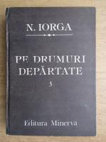 Anticariat: Nicolae Iorga - Pe drumuri departate (volumul 3)