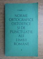Anticariat: Norme ortografice, ortoepice si de punctuatie ale limbii romane