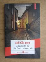 Anticariat: Sofi Oksanen - Ziua cand au disparut porumbeii