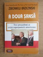 Anticariat: Zbigniew Brzezinski - A doua sansa. Trei presedinti si criza superputerii americane