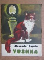 Alexandr Kuprin - Yushka