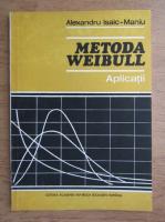 Anticariat: Alexandru Isaic Maniu - Metoda Weibull. Aplicatii