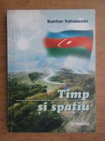 Anticariat: Bahtiar Vahabzade - Timp si spatiu