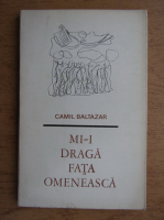 Anticariat: Camil Baltazar - Mi-i draga fata omeneasca