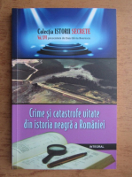 Anticariat: Dan Silviu Boerescu - Crime si catastrofe uitate din istoria neagra a Romaniei