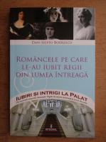Anticariat: Dan Silviu Boerescu - Romancele pe care le-au iubit regii din lumea intreaga