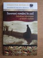Dan Silviu Boerescu - Suverani romani in exil. Adevaruri dureroase si istorii ciudate