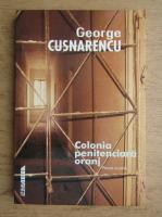George Cusnarencu - Colonia penitenciara oranj