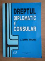 Anticariat: Ion Anghel - Dreptul diplomatic si consular