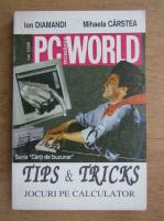Ion Diamandi - PC World Romania. Tips and tricks. Jocuri pe calculator