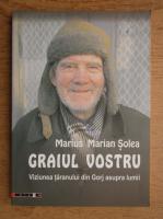 Marius Marian Solea - Graiul vostru. Viziunea taranului din Gorj asupra lumii (contine CD)