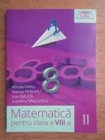 Mircea Fianu, Marius Perianu, Ioan Balica, Dumitru Savulescu - Matematica pentru clasa a VIII-a, partea II (2014)