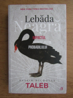 Nassim Nicholas Taleb - Lebada neagra. Impactul foarte putin probabilului