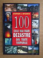 Stephen Spignesi - 100 cele mai mari dezastre din toate timpurile