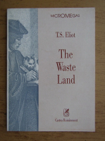 T. S. Eliot - The waste land (editie bilingva)