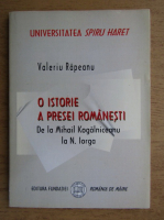 Valeriu Rapeanu - O istorie a presei romanesti