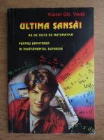 Anticariat: Viorel Gh. Voda - Ultima sansa. 90 de teste de matematica pentru admiterea in invatamantul superior (1996)