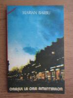 Barbu Marian - Orasul la ora amintirilor