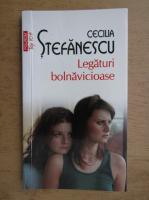 Anticariat: Cecilia Stefanescu - Legaturi bolnavicioase (Top 10+)