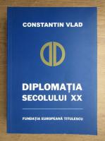 Anticariat: Constantin Vlad - Diplomatia secolului XX