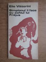 Anticariat: Elio Vittorini - Simplonul ii face cu ochiul lui Frejus