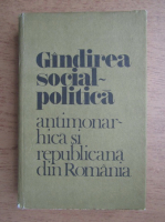 Anticariat: Gheorghe Ghimes - Gandirea social-politica antimonarhica si republicana din Romania