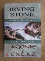Irving Stone - Agonie si extaz, viata lui Michelangelo