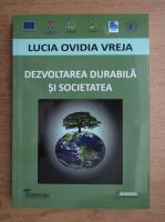 Anticariat: Lucia Ovidia Vreja - Dezvoltarea durabila si societatea