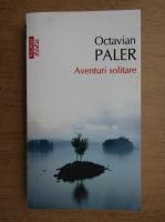 Anticariat: Octavian Paler - Aventuri solitare