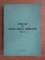 Probleme de medicina legala si criminalistica (volumul 7 si 8)