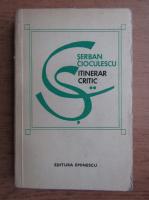 Serban Cioculescu - Itinerar critic (volumul 2)