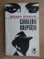 Anticariat: Serban Nedelcu - Cavalerii dreptatii
