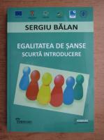 Anticariat: Sergiu Balan - Egalitatea de sanse. Scurta introducere