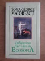 Anticariat: Toma George Maiorescu - Imblanzirea fiarei din om sau ecosofia