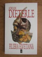 Anticariat: Adrian Dieterle - Filiera elvetiana