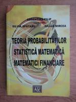 Argentina Filip - Teoria probabilitatilor. Statistica matematica. Matematici financiare