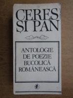 Anticariat: Ceres si Pan. Antologie de poezie bucolica romaneasca