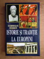 Dominique Venner - Istorie si traditie la europeni