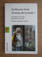 Guillaume Erner - Victimes de la mode?