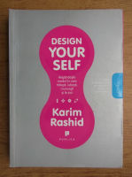 Anticariat: Karim Rashid - Design yourself. Regandeste modul in care traiesti, iubesti, muncesti si te joci
