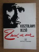 Kosztolanyi Dezso - Zmeul de aur