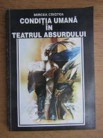 Anticariat: Mircea Cristea - Conditia umana in teatrul absurdului