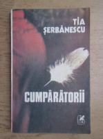 Tia Serbanescu - Cumparatorii