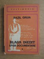 Anticariat: Bazil Gruia - Blaga inedit, efigii documentare (volumul 1)