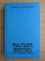 Anticariat: George D. Hurmuziadis - Cultura Greciei. Antica, bizantina, moderna