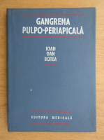 Anticariat: Ioan Dan Botea - Gangrena pulpo-periapicala